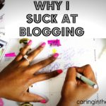 Why I Suck at Blogging caringinthechaos.com