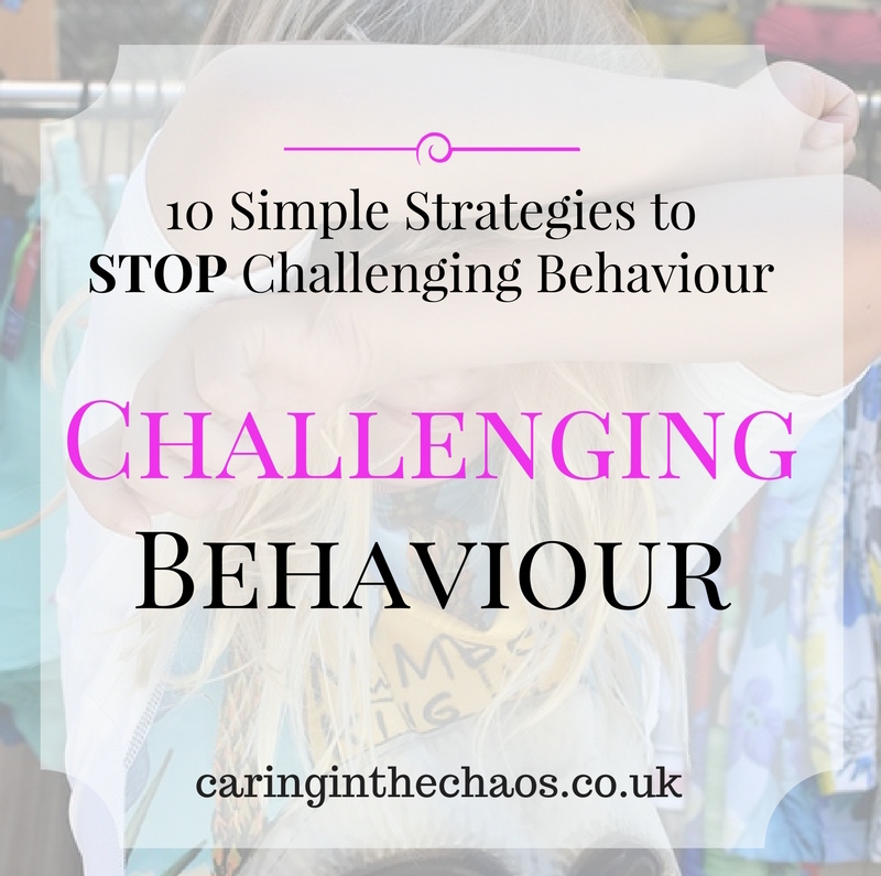 10 Simple Strategies to Stop Challenging Behaviour - Caringinthechaos.co.uk