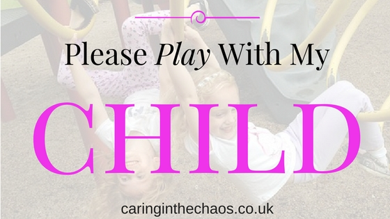 Please Play with My Child - caringinthechaos.co.uk