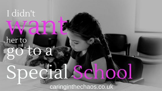 I Didn't want her to go to a special school-